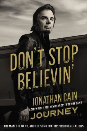 Don't Stop Believin': The Story of Jonathan Cain, Songwriter and Keyboardist for the Band Journey