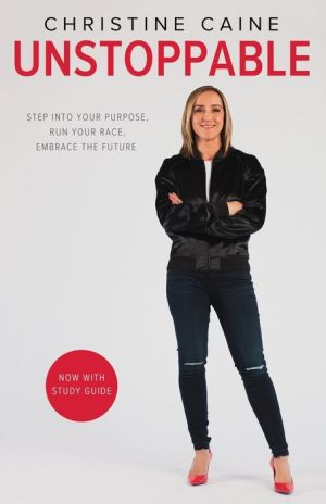Unstoppable: Step into Your Purpose, Run Your Race, Embrace the Future