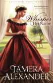Book Cover Image. Title: To Whisper Her Name (Belle Meade Plantation Series #1), Author: Tamera Alexander