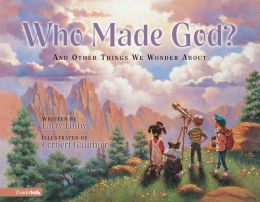 Who Made God?: and Other Things We Wonder About