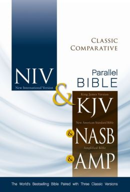 Classic Comparative Side-by-Side Bible: NIV KJV NASB Amplified: The World's Bestselling Bible Paired with Three Classic Versions