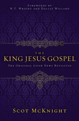 The King Jesus Gospel: The Original Good News Revisited