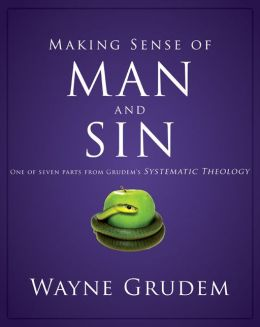 Making Sense of Man and Sin: One of Seven Parts from Grudem's Systematic Theology