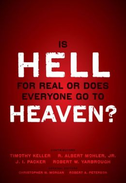 Is Hell for Real or Does Everyone Go To Heaven?: With contributions by Timothy Keller, R. Albert Mohler Jr., J. I. Packer, and Robert Yarbrough. General editors Christopher W. Morgan and Robert A. Peterson.