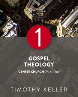 Gospel Theology: Center Church, Part One