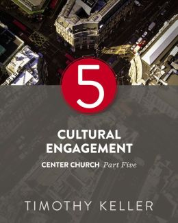 Cultural Engagement: Center Church, Part Five