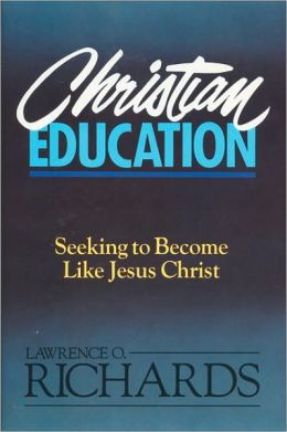 Christian Education: Seeking to Become Like Jesus Christ