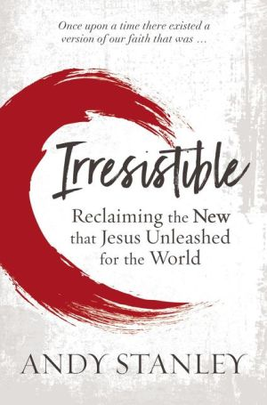 Book Irresistible: Reclaiming the New that Jesus Unleashed for the World