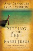 Book Cover Image. Title: Sitting at the Feet of Rabbi Jesus:  How the Jewishness of Jesus Can Transform Your Faith, Author: Ann Spangler