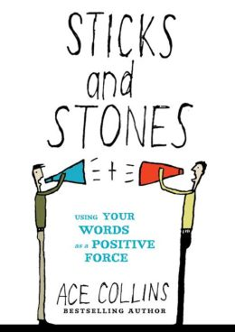 Sticks and Stones: Using Your Words as a Positive Force