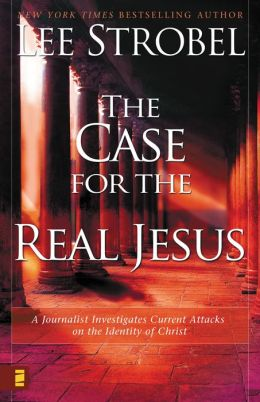 The Case for the Real Jesus: A Journalist Investigates Scientific Evidence That Points Toward God