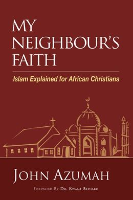 My Neighbour's Faith: Islam Explained for African Christians