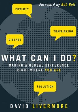 What Can I Do?: Making a Global Difference Right Where You Are