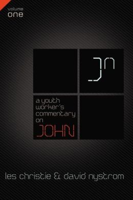 A Youth Worker's Commentary on John, Vol. 1: Volume 1