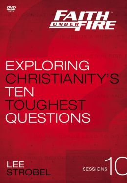 Faith Under Fire: A DVD Study: Exploring Christianity's Ten Toughest Questions