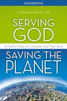 Serving God, Saving the Planet Guidebook: A Call to Care for Creation and Your Soul