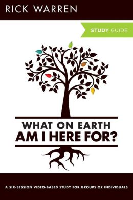 What on Earth Am I Here For?: Six Sessions on The Purpose Driven Life