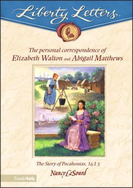 Liberty Letters: Personal Correspondence of Elizabeth Walton and Abigail Matthews, The Story of Pocahontas, 1613