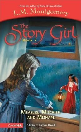 Measles, Mischief, and Mishaps (The Story Girl Series #2)