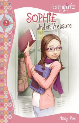 Sophie Under Pressure (Faithgirlz!: The Sophie Series #3)