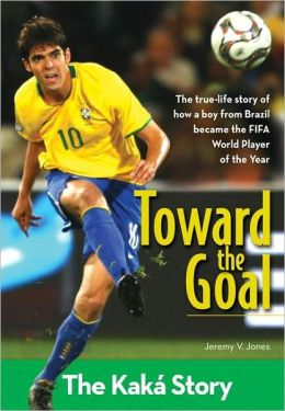 Toward the Goal: The Kaka Story