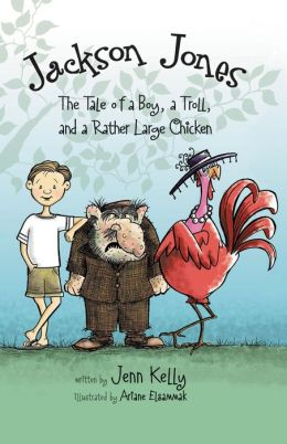 Jackson Jones, Book 2: The Tale of a Boy, a Troll, and a Rather Large Chicken