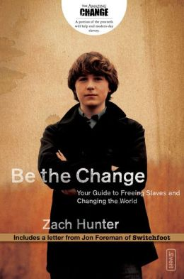 Be the Change, Revised and Expanded Edition: Your Guide to Freeing Slaves and Changing the World
