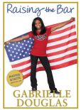 Book Cover Image. Title: Raising the Bar, Author: Gabrielle Douglas
