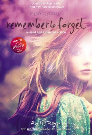Remember to Forget, Revised and Expanded: from Wattpad sensation smilelikeniall