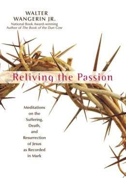 Book Cover: Reliving the Passion by Walter Wangerin Jr.
