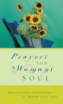 Prayers for a Woman's Soul: Meditations and Prayers to Renew Your Soul Zondervan