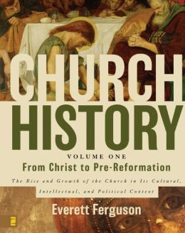 Church History ,Volume One: From Christ to Pre-Reformation: The Rise and Growth of the Church in Its Cultural, Intellectual, and Political Context