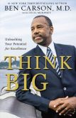 Ben Carson, M.D. - Think Big: Unleashing Your Potential for Excellence