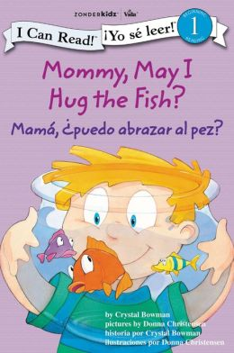Mommy, May I Hug the Fish? / Mamá: Puedo abrazar al pez?: Biblical Values