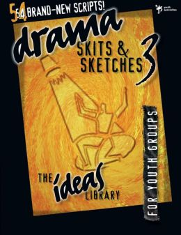 Drama, Skits, and Sketches 3: For Youth Groups