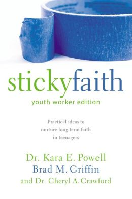 Sticky Faith, Youth Worker Edition: Practical Ideas to Nurture Long-Term Faith in Teenagers