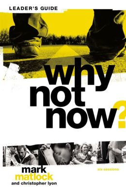 Why Not Now? Leader's Guide: You Don't Have to 'Grow Up' to Follow Jesus
