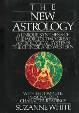 New Astrology: A Unique Synthesis of the World's Two Great Astrological Systems, the Chinese and Western