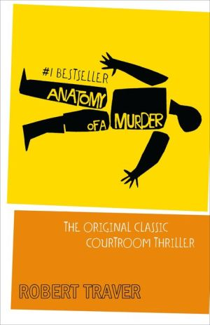 Anatomy of a Murder: The Original Classic Courtroom Thriller