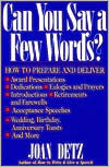 Can You Say a Few Words?: How to Prepare and Deliver Award Presentations, Dedications, Eulogies and Prayers, Introductions, Retirements and Fare