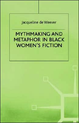 Mythmaking+Metaphor In Black Womens Fiction