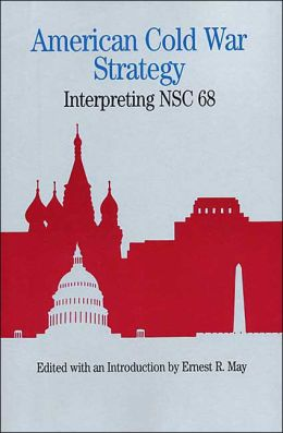 American Cold War Strategy: Interpreting NSC 68
