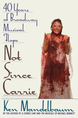 Not Since Carrie: 40 Years of Broadway Musical Flops