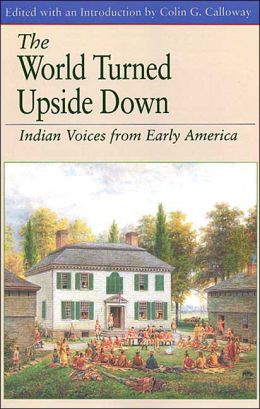 World Turned Upside Down: Indian Voices from Early America