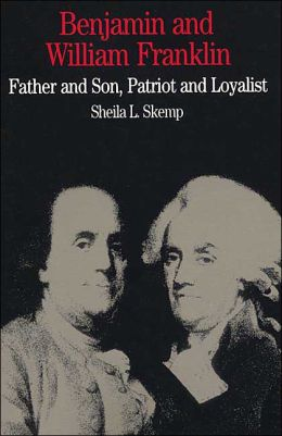 Benjamin and William Franklin: Father and Son, Patriot and Loyalist