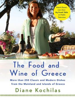 Food and Wine of Greece: More Than 250 Classic and Modern Dishes from the Mainland and Islands