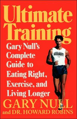 Ultimate Training: Gary's Null's Complete Guide to Eating Right, Exercising, and Living Longer