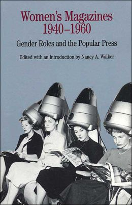 Women's Magazines, 1940-1960: Gender Roles and the Popular Press