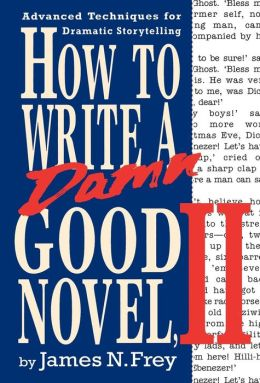 How to Write a Damn Good Novel, 2: Advanced Techniques for Dramatic Storytelling