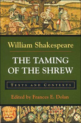 Taming of the Shrew: Texts and Contexts